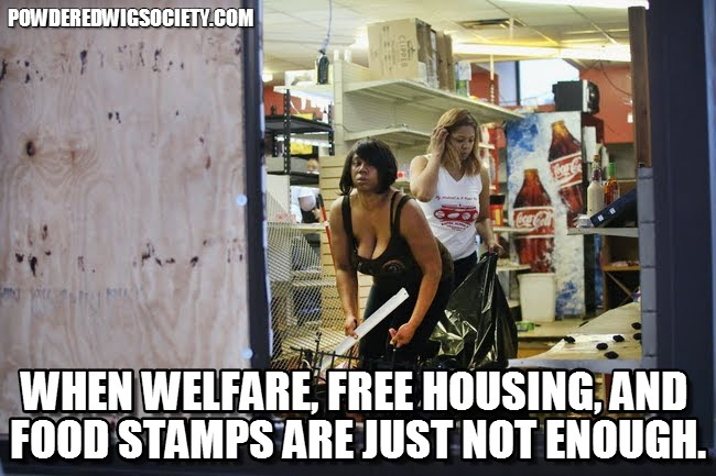 LOOTING! When welfare, free housing, and food stamps are just not enough!