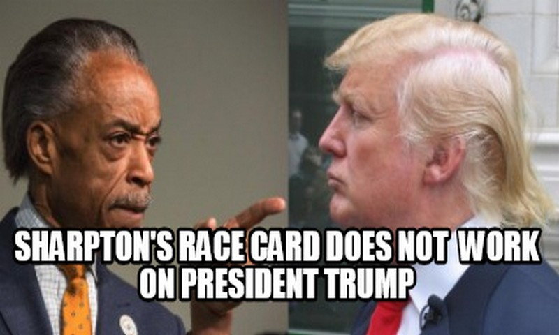 Sharpton's race card does not  work on President Trump
